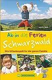 Bruckmann Reiseführer: Ab in die Ferien Schwarzwald. 54x Urlaubsspaß für die ganze Familie. Ein Familienreiseführer mit Insidertipps für den perfekten Urlaub mit Kindern.