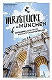München Stadtführer: Herzstücke in München – Besonderes abseits der bekannten Wege entdecken. Insidertipps für Touristen und (Neu)Einheimische. Neu 2021.