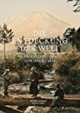 Die Entdeckung der Welt: Frühe Reisefotografie von 1850 bis 1914