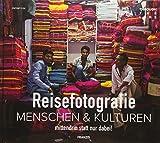 Reisefotografie: Menschen & Kulturen | mittendrin statt nur dabei!