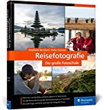 Reisefotografie: die große Fotoschule. Menschen, Landschaften und Kultur in ausdrucksstarken Bildern festhalten. Mit Tipps zur Reisevorbereitung