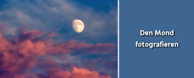 Fotografie Tipps - Den Mond fotografieren