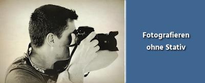 Fotografie Tipps - Fotografieren ohne Stativ