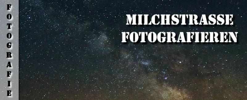 Fototipps Fotografieren der Milchstraße