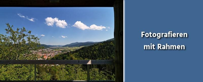 Fotografie Tipps - Fotografieren mit natürlichem Rahmen